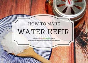 How to Make Homemade Water Kefir