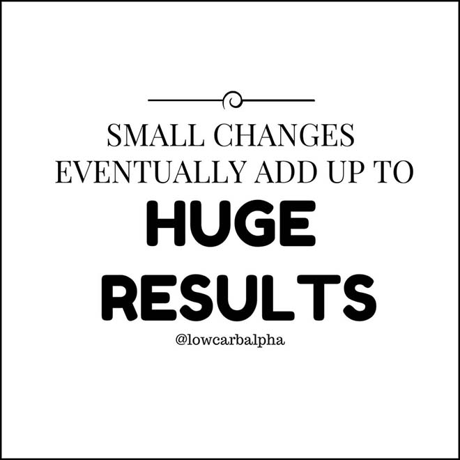 Small changes eventually add up to Huge Results quote