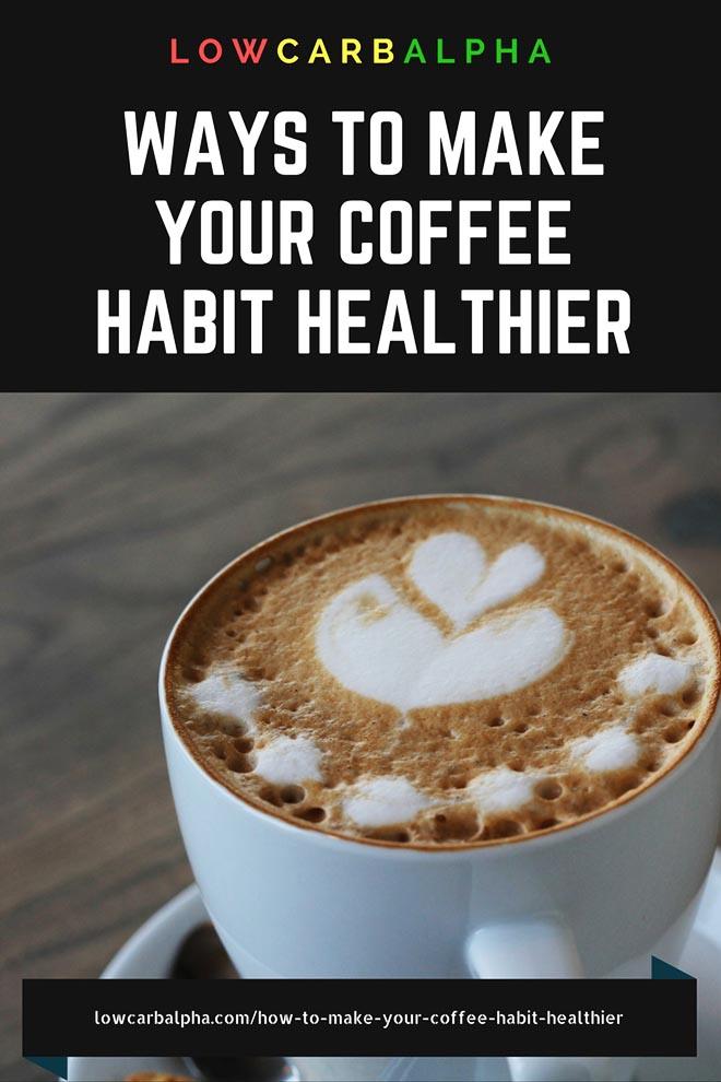 Make coffee habit healthier