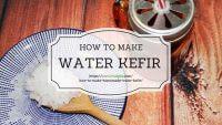How to Make Homemade Water Kefir