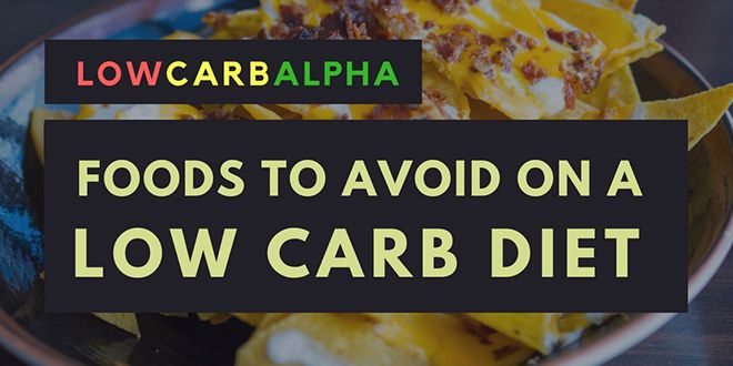 Foods to Avoid on a Low Carb Diet