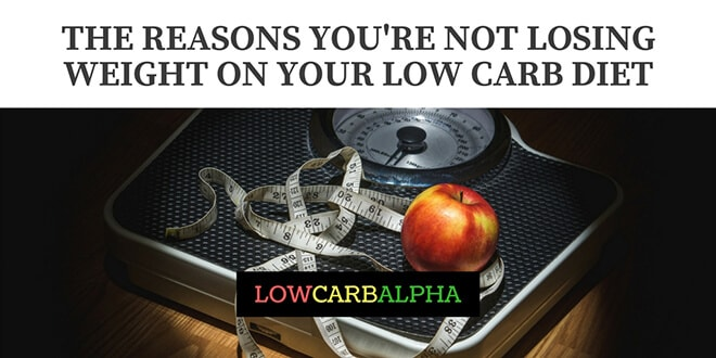 Reasons You Are Not Losing Weight on a Low Carb Diet