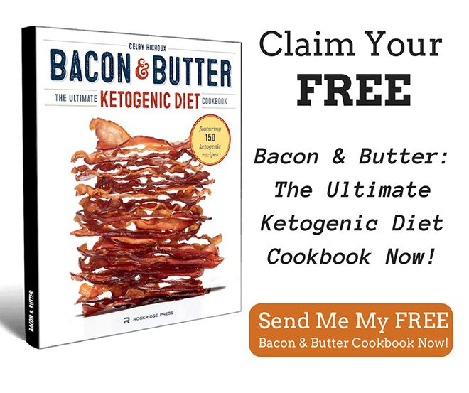 Claim Your Free Bacon and Butter Ultimate Ketogenic Diet Cookbook